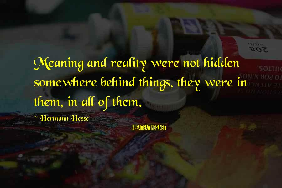 Hesse Sayings By Hermann Hesse: Meaning and reality were not hidden somewhere behind things, they were in them, in all
