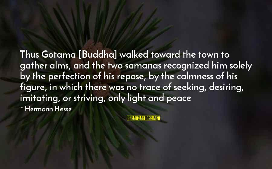 Hesse Sayings By Hermann Hesse: Thus Gotama [Buddha] walked toward the town to gather alms, and the two samanas recognized
