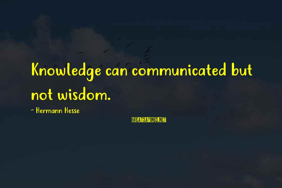Hesse Sayings By Hermann Hesse: Knowledge can communicated but not wisdom.