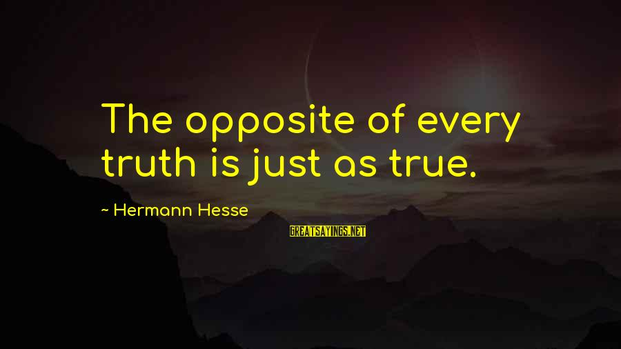 Hesse Sayings By Hermann Hesse: The opposite of every truth is just as true.