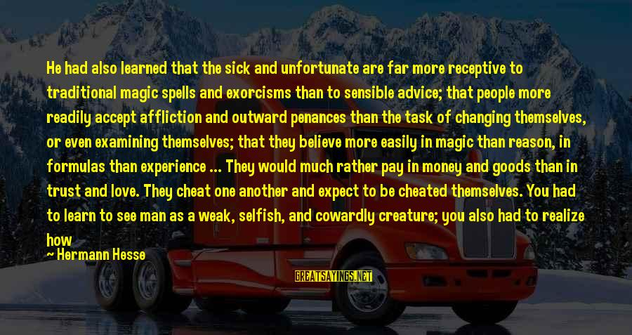 Hesse Sayings By Hermann Hesse: He had also learned that the sick and unfortunate are far more receptive to traditional