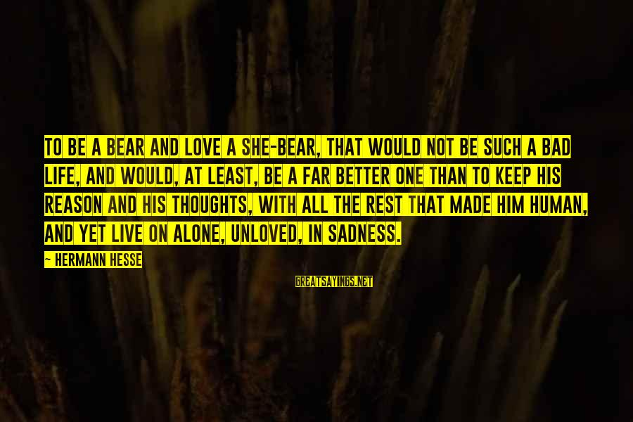 Hesse Sayings By Hermann Hesse: To be a bear and love a she-bear, that would not be such a bad