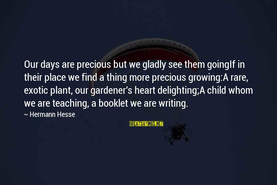 Hesse Sayings By Hermann Hesse: Our days are precious but we gladly see them goingIf in their place we find