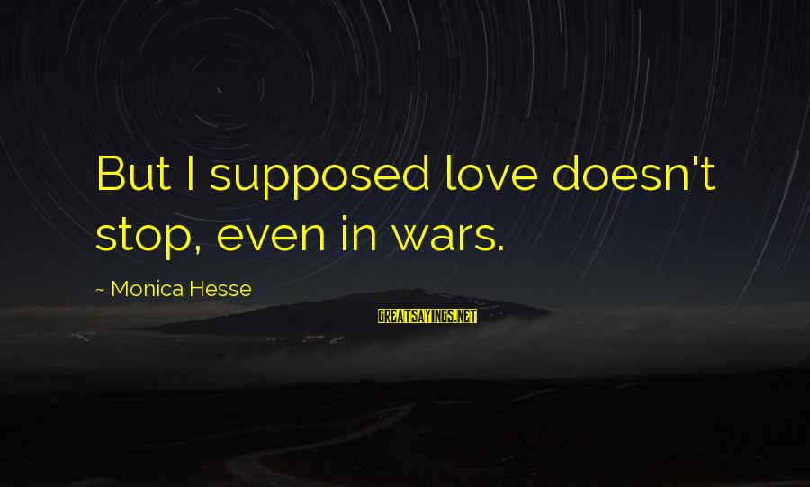 Hesse Sayings By Monica Hesse: But I supposed love doesn't stop, even in wars.