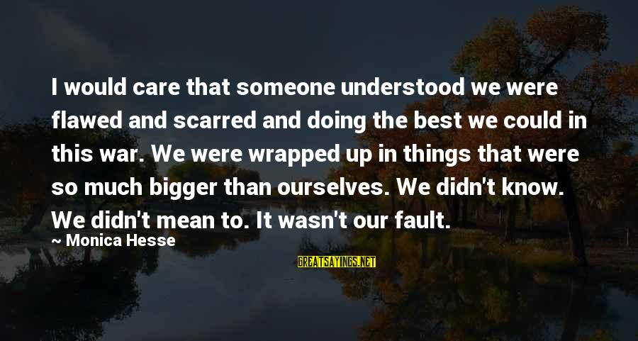 Hesse Sayings By Monica Hesse: I would care that someone understood we were flawed and scarred and doing the best