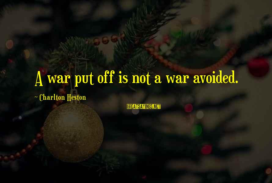 Heston Sayings By Charlton Heston: A war put off is not a war avoided.