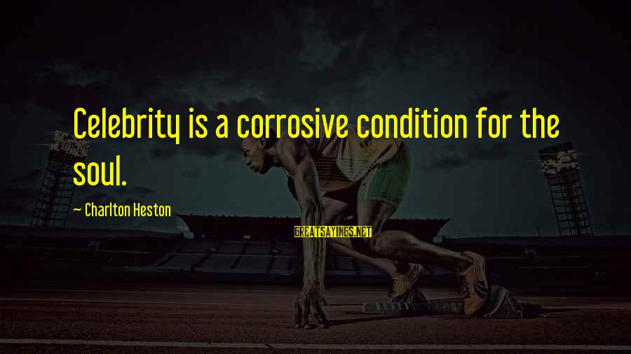 Heston Sayings By Charlton Heston: Celebrity is a corrosive condition for the soul.