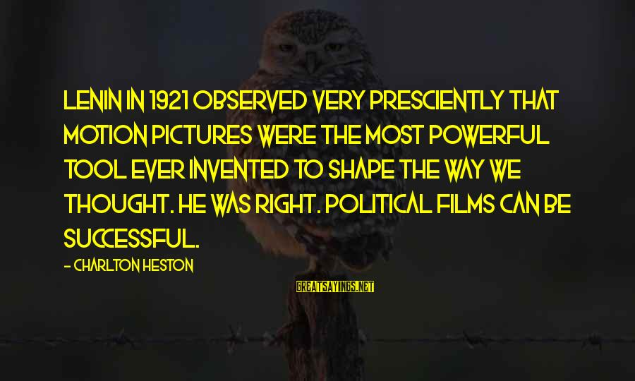 Heston Sayings By Charlton Heston: Lenin in 1921 observed very presciently that motion pictures were the most powerful tool ever