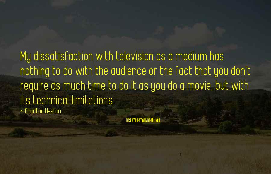 Heston Sayings By Charlton Heston: My dissatisfaction with television as a medium has nothing to do with the audience or