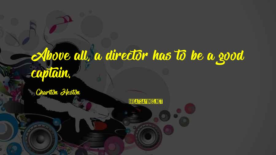 Heston Sayings By Charlton Heston: Above all, a director has to be a good captain.