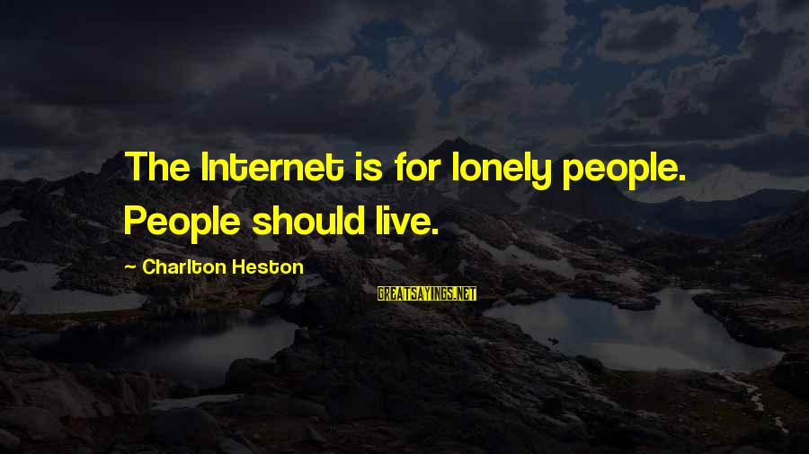 Heston Sayings By Charlton Heston: The Internet is for lonely people. People should live.