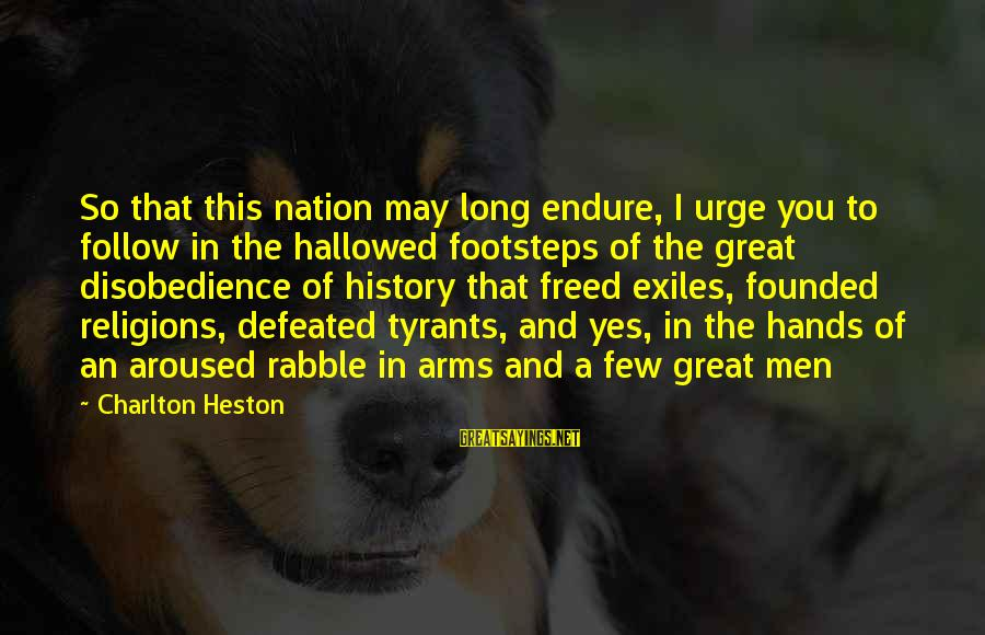Heston Sayings By Charlton Heston: So that this nation may long endure, I urge you to follow in the hallowed
