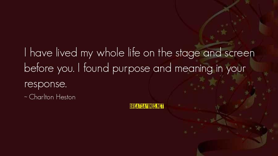 Heston Sayings By Charlton Heston: I have lived my whole life on the stage and screen before you. I found