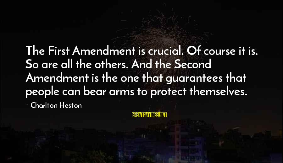 Heston Sayings By Charlton Heston: The First Amendment is crucial. Of course it is. So are all the others. And