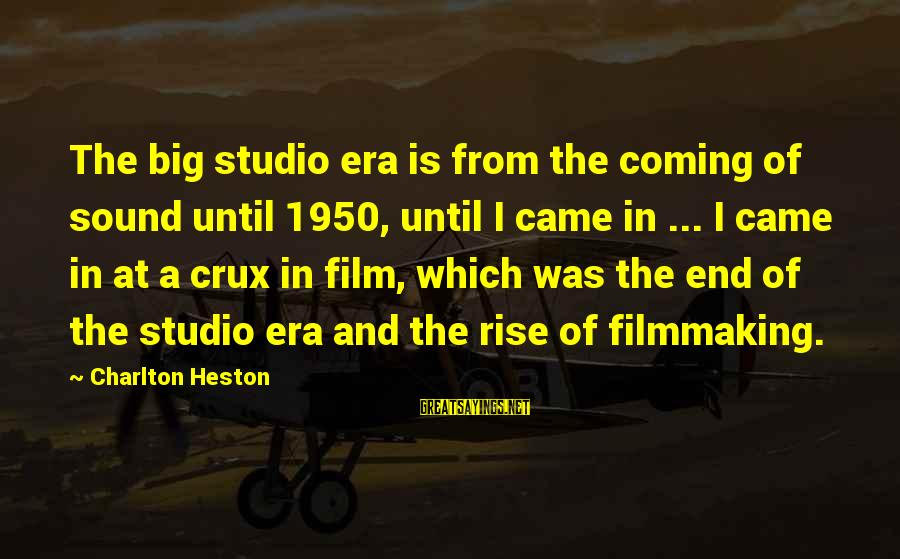 Heston Sayings By Charlton Heston: The big studio era is from the coming of sound until 1950, until I came