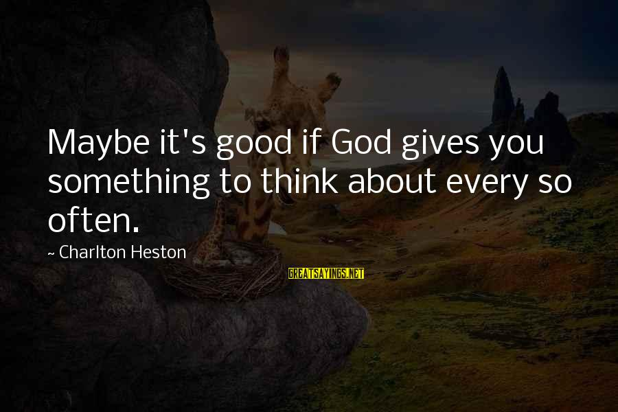 Heston Sayings By Charlton Heston: Maybe it's good if God gives you something to think about every so often.