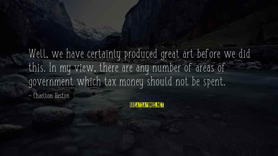 Heston Sayings By Charlton Heston: Well, we have certainly produced great art before we did this. In my view, there