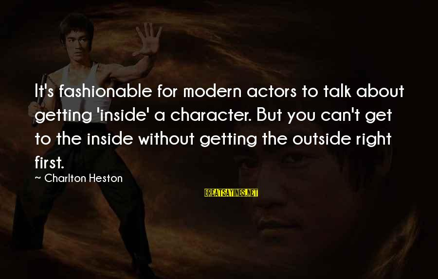 Heston Sayings By Charlton Heston: It's fashionable for modern actors to talk about getting 'inside' a character. But you can't