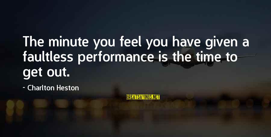 Heston Sayings By Charlton Heston: The minute you feel you have given a faultless performance is the time to get
