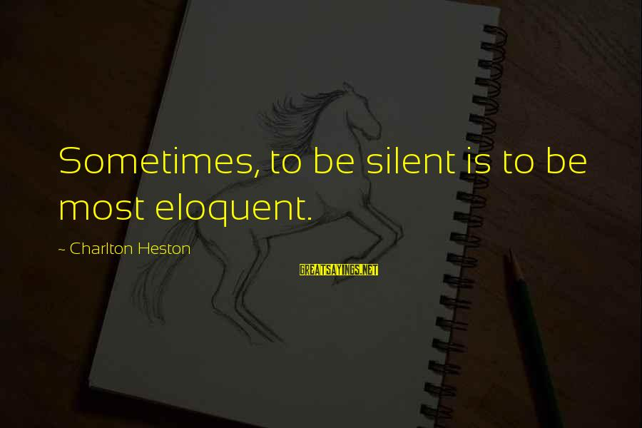 Heston Sayings By Charlton Heston: Sometimes, to be silent is to be most eloquent.