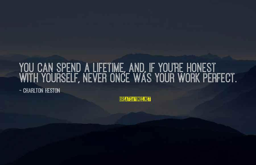 Heston Sayings By Charlton Heston: You can spend a lifetime, and, if you're honest with yourself, never once was your