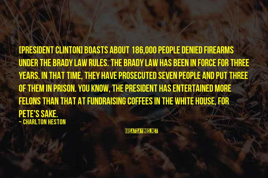 Heston Sayings By Charlton Heston: [President Clinton] boasts about 186,000 people denied firearms under the Brady Law rules. The Brady
