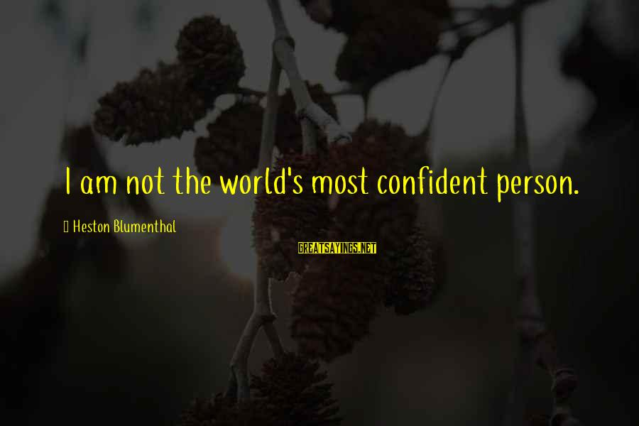 Heston Sayings By Heston Blumenthal: I am not the world's most confident person.