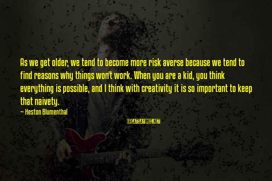 Heston Sayings By Heston Blumenthal: As we get older, we tend to become more risk averse because we tend to