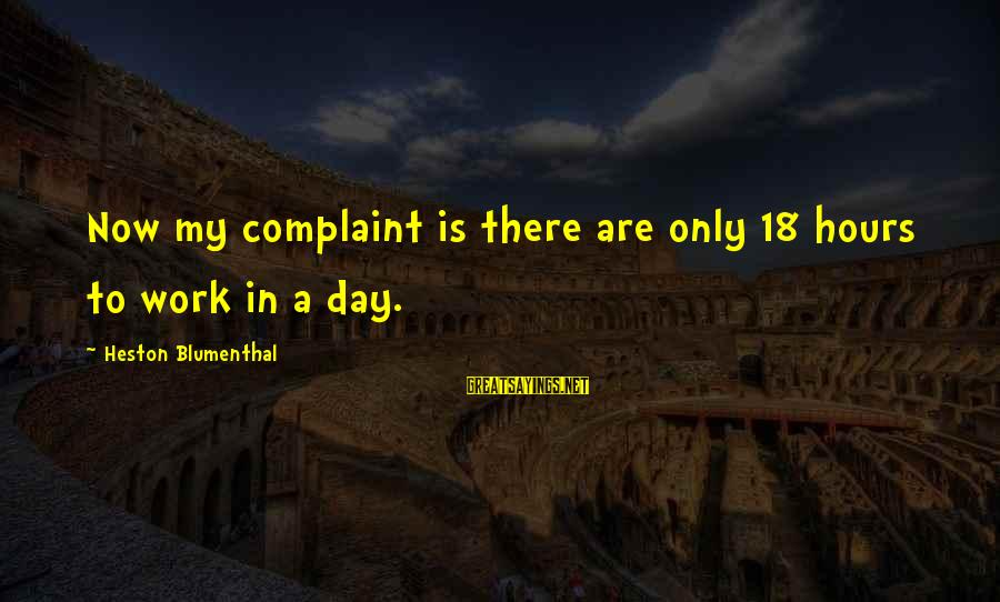 Heston Sayings By Heston Blumenthal: Now my complaint is there are only 18 hours to work in a day.