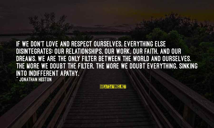 Heston Sayings By Jonathan Heston: If we don't love and respect ourselves, everything else disintegrates: our relationships, our work, our