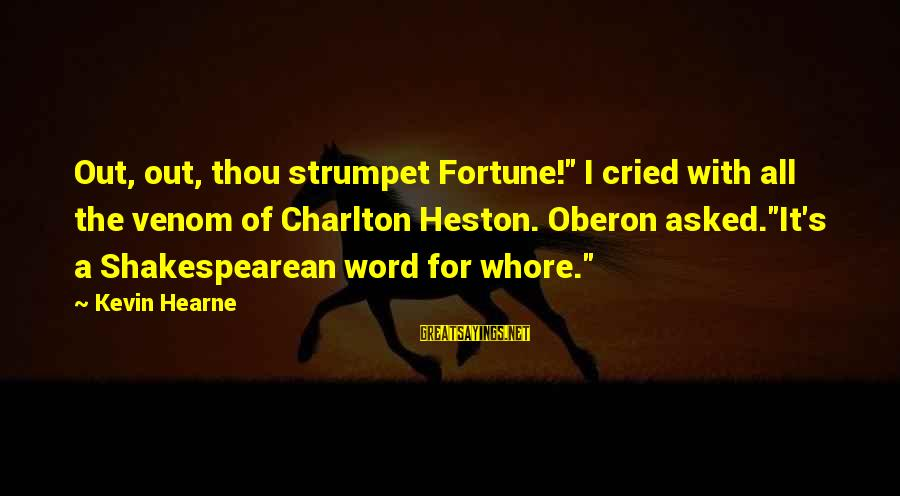 """Heston Sayings By Kevin Hearne: Out, out, thou strumpet Fortune!"""" I cried with all the venom of Charlton Heston. Oberon"""