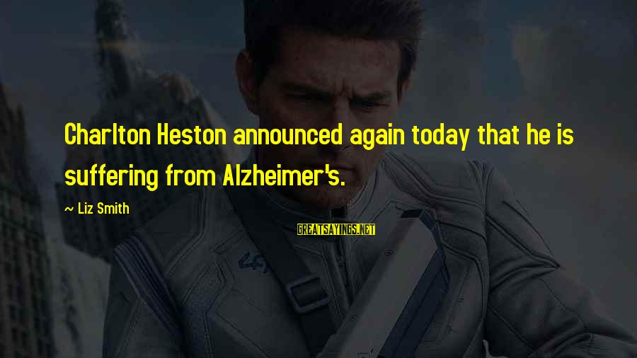 Heston Sayings By Liz Smith: Charlton Heston announced again today that he is suffering from Alzheimer's.