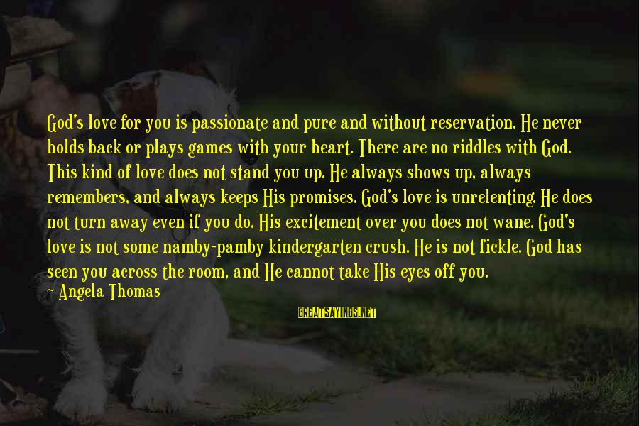 Hi Crush Sayings By Angela Thomas: God's love for you is passionate and pure and without reservation. He never holds back