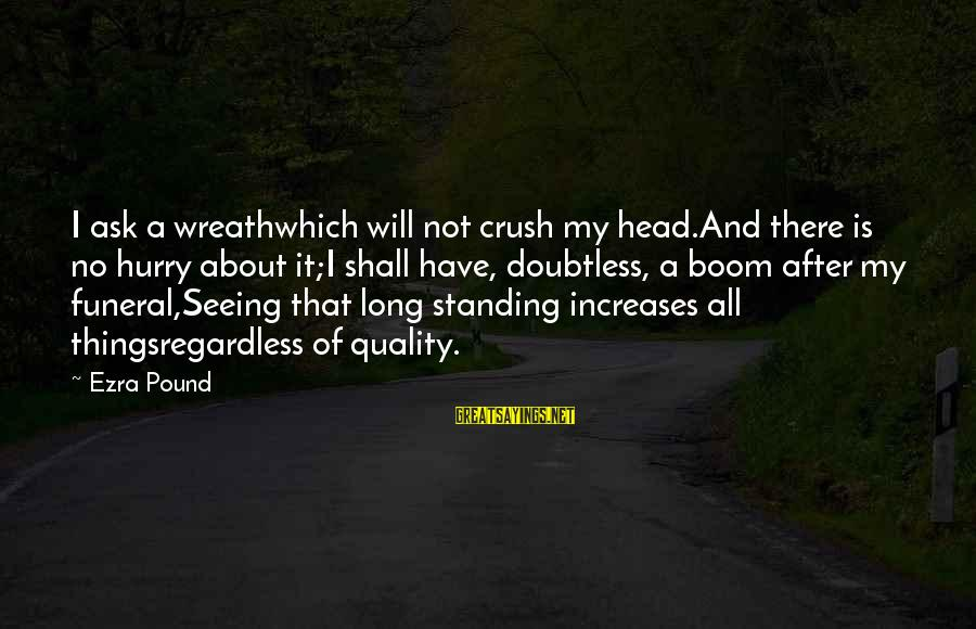 Hi Crush Sayings By Ezra Pound: I ask a wreathwhich will not crush my head.And there is no hurry about it;I