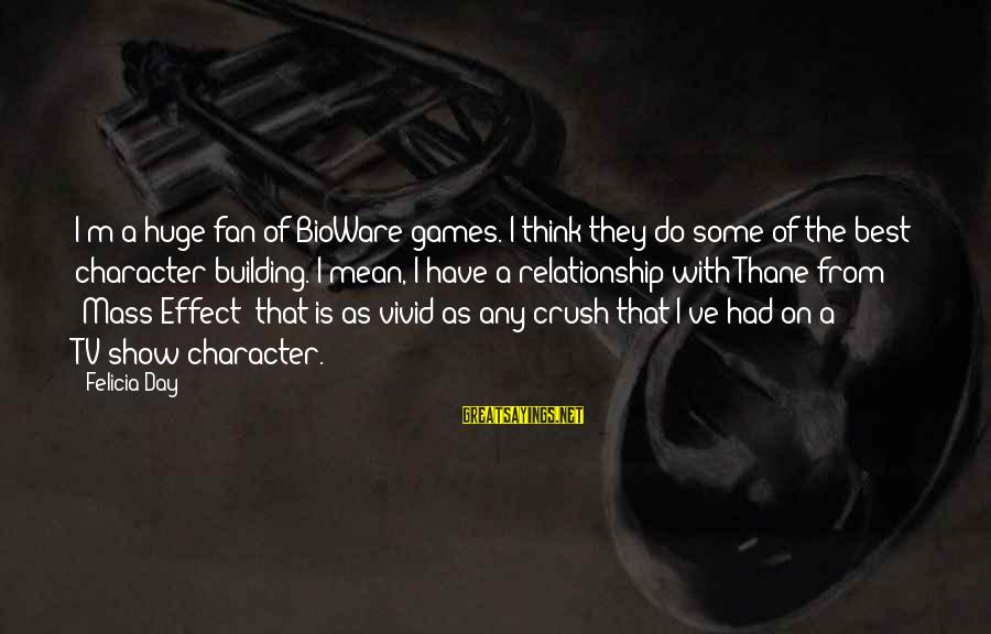 Hi Crush Sayings By Felicia Day: I'm a huge fan of BioWare games. I think they do some of the best