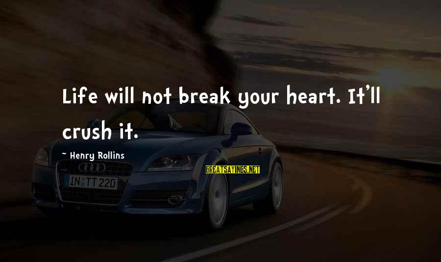 Hi Crush Sayings By Henry Rollins: Life will not break your heart. It'll crush it.