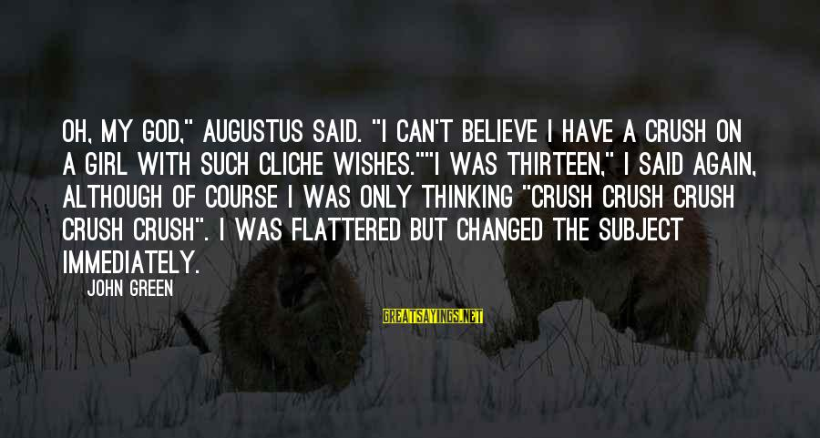 """Hi Crush Sayings By John Green: Oh, my god,"""" Augustus said. """"I can't believe I have a crush on a girl"""