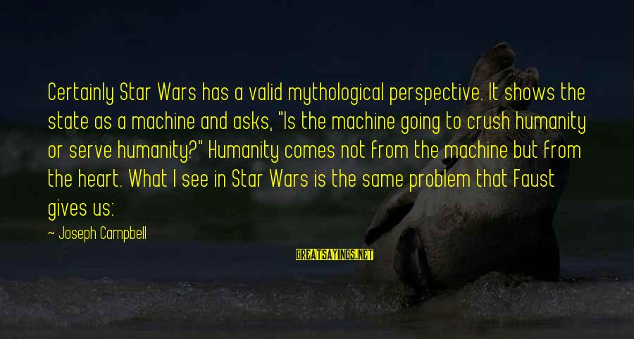 Hi Crush Sayings By Joseph Campbell: Certainly Star Wars has a valid mythological perspective. It shows the state as a machine