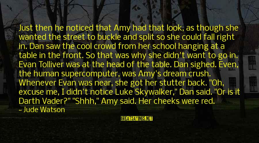 Hi Crush Sayings By Jude Watson: Just then he noticed that Amy had that look, as though she wanted the street