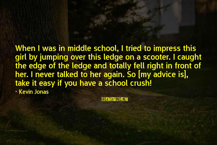 Hi Crush Sayings By Kevin Jonas: When I was in middle school, I tried to impress this girl by jumping over