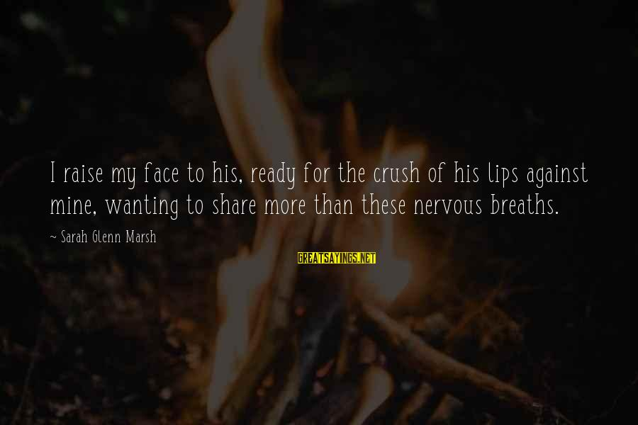 Hi Crush Sayings By Sarah Glenn Marsh: I raise my face to his, ready for the crush of his lips against mine,