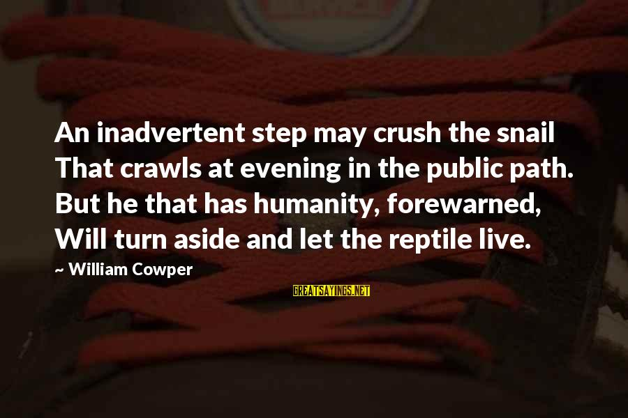 Hi Crush Sayings By William Cowper: An inadvertent step may crush the snail That crawls at evening in the public path.