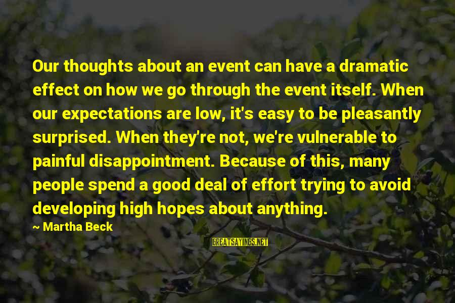 High Expectations Disappointment Sayings By Martha Beck: Our thoughts about an event can have a dramatic effect on how we go through