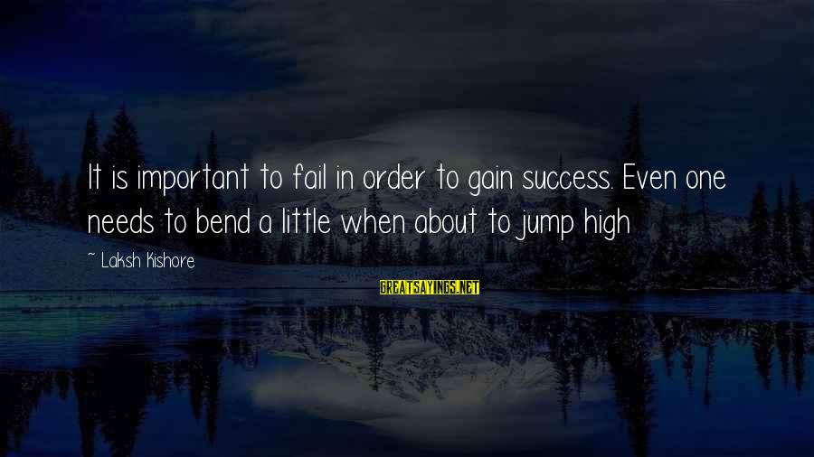 High Jump Inspirational Sayings By Laksh Kishore: It is important to fail in order to gain success. Even one needs to bend