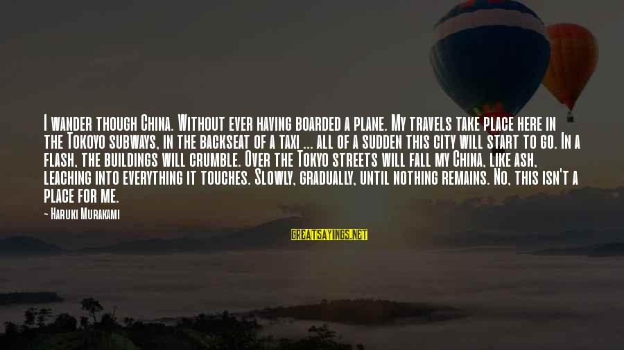 High School Prom Night Sayings By Haruki Murakami: I wander though China. Without ever having boarded a plane. My travels take place here