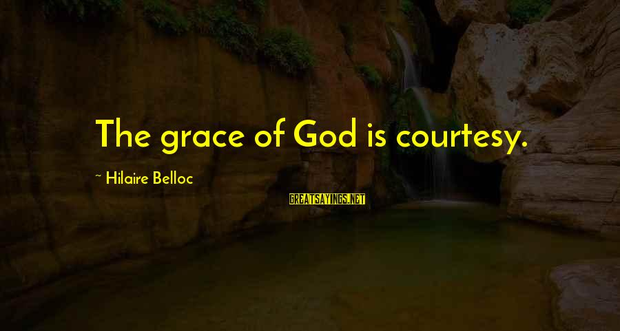 High School Prom Night Sayings By Hilaire Belloc: The grace of God is courtesy.