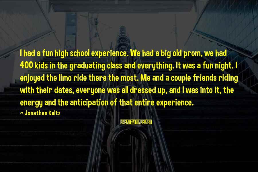High School Prom Night Sayings By Jonathan Keltz: I had a fun high school experience. We had a big old prom, we had