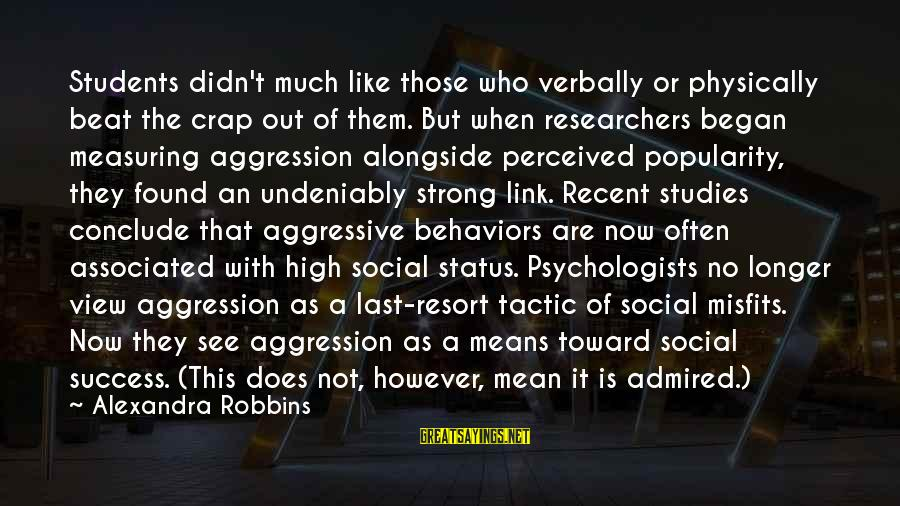 High Social Status Sayings By Alexandra Robbins: Students didn't much like those who verbally or physically beat the crap out of them.