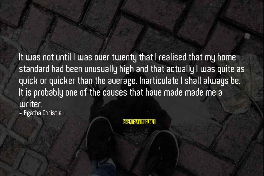 High Standard Sayings By Agatha Christie: It was not until I was over twenty that I realised that my home standard