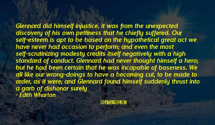 High Standard Sayings By Edith Wharton: Glennard did himself injustice. it was from the unexpected discovery of his own pettiness that